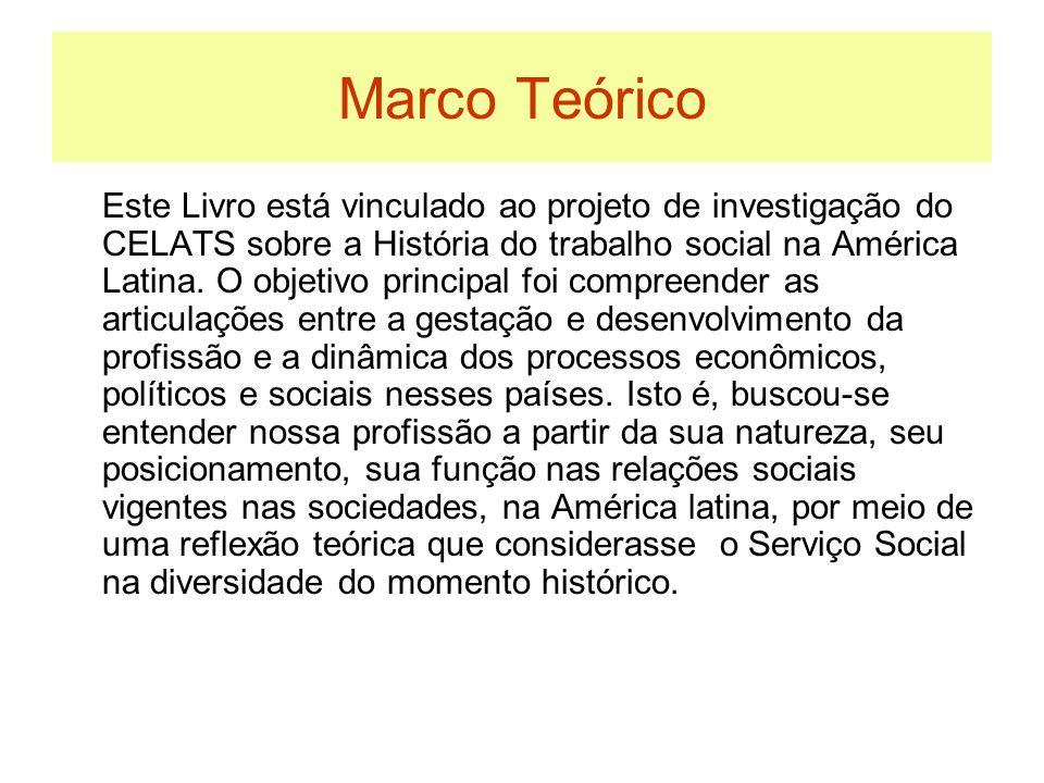 Marco Teórico Este Livro está vinculado ao projeto de investigação do CELATS sobre a História do trabalho social na América Latina. O objetivo princip