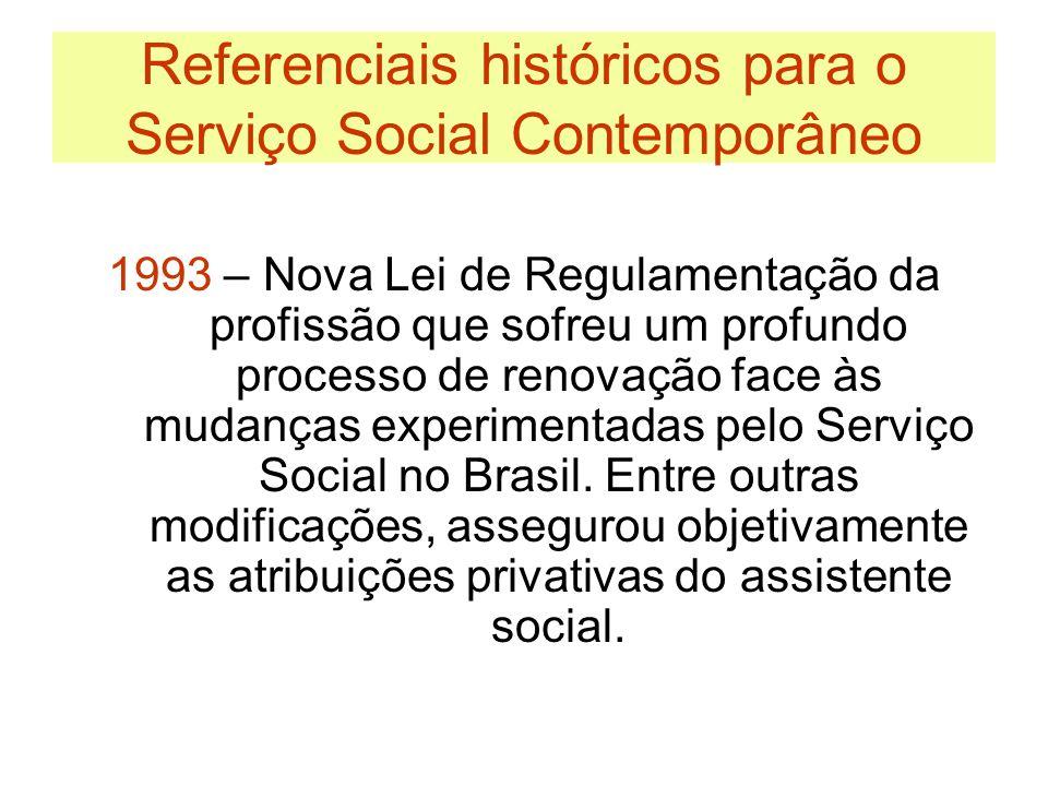 Referenciais históricos para o Serviço Social Contemporâneo 1993 – Nova Lei de Regulamentação da profissão que sofreu um profundo processo de renovaçã