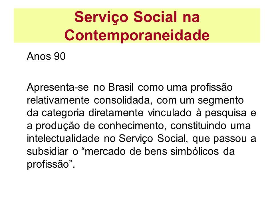 Serviço Social na Contemporaneidade Anos 90 Apresenta-se no Brasil como uma profissão relativamente consolidada, com um segmento da categoria diretame