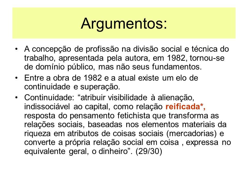 Argumentos: A concepção de profissão na divisão social e técnica do trabalho, apresentada pela autora, em 1982, tornou-se de domínio público, mas não