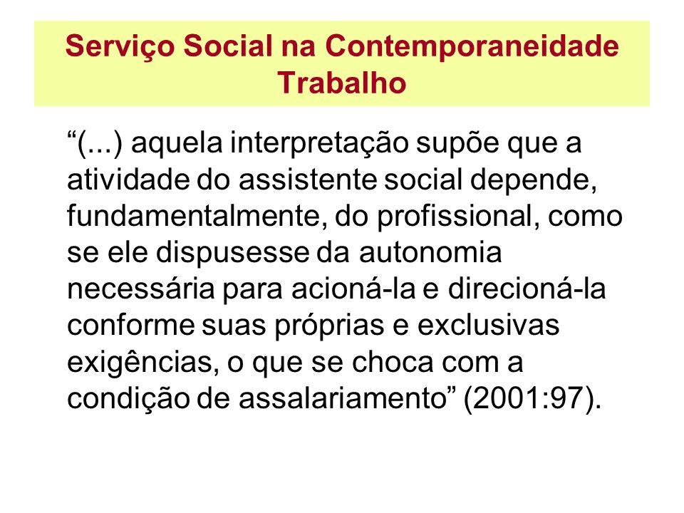 Serviço Social na Contemporaneidade Trabalho (...) aquela interpretação supõe que a atividade do assistente social depende, fundamentalmente, do profi