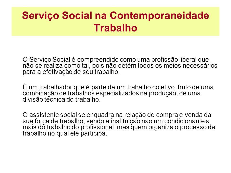 Serviço Social na Contemporaneidade Trabalho O Serviço Social é compreendido como uma profissão liberal que não se realiza como tal, pois não detém to