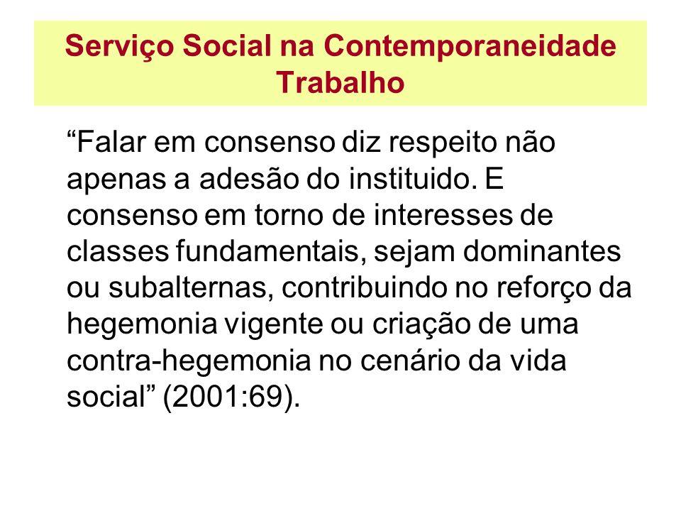 Serviço Social na Contemporaneidade Trabalho Falar em consenso diz respeito não apenas a adesão do instituido. E consenso em torno de interesses de cl