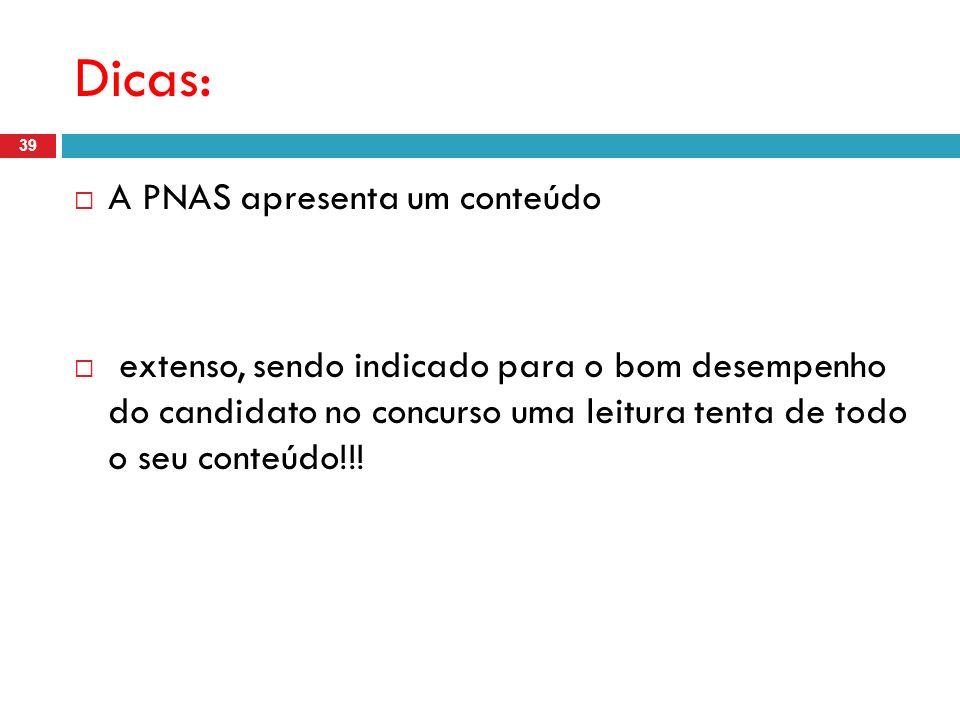 Dicas: A PNAS apresenta um conteúdo extenso, sendo indicado para o bom desempenho do candidato no concurso uma leitura tenta de todo o seu conteúdo!!.