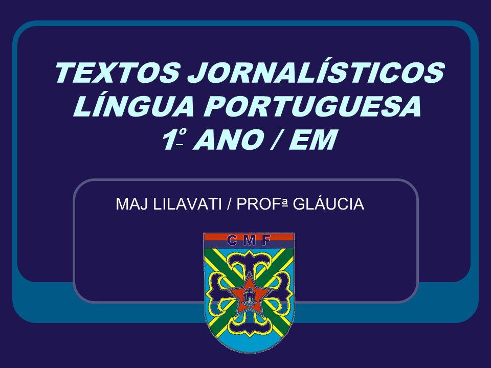 TEXTOS JORNALÍSTICOS LÍNGUA PORTUGUESA 1 º ANO / EM MAJ LILAVATI / PROF a GLÁUCIA