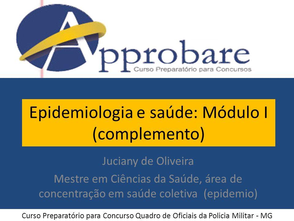 Epidemiologia e saúde: Módulo I (complemento) Juciany de Oliveira Mestre em Ciências da Saúde, área de concentração em saúde coletiva (epidemio) Curso