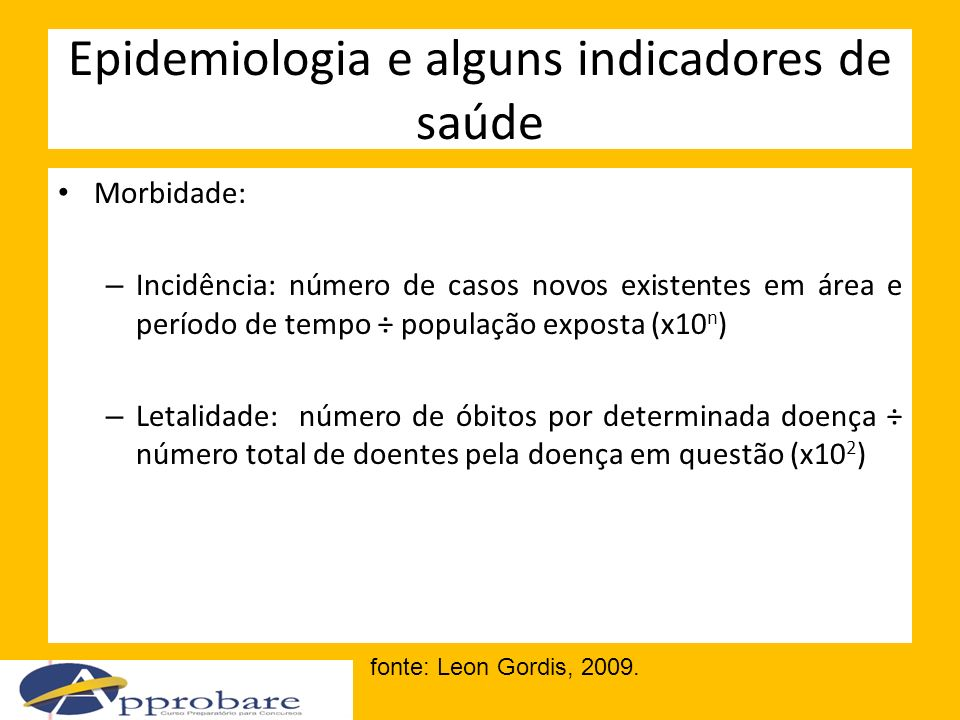 Epidemiologia e alguns indicadores de saúde Morbidade: – Incidência: número de casos novos existentes em área e período de tempo ÷ população exposta (