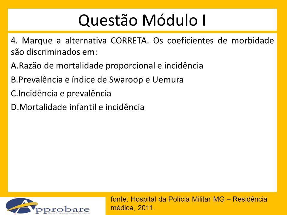 Questão Módulo I 4. Marque a alternativa CORRETA. Os coeficientes de morbidade são discriminados em: A.Razão de mortalidade proporcional e incidência