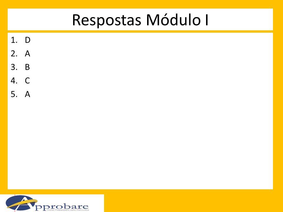 Respostas Módulo I 1.D 2.A 3.B 4.C 5.A