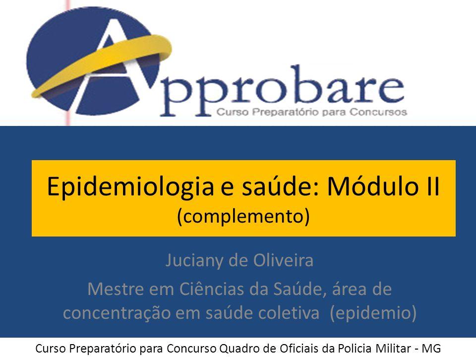 Epidemiologia e saúde: Módulo II (complemento) Juciany de Oliveira Mestre em Ciências da Saúde, área de concentração em saúde coletiva (epidemio) Curs