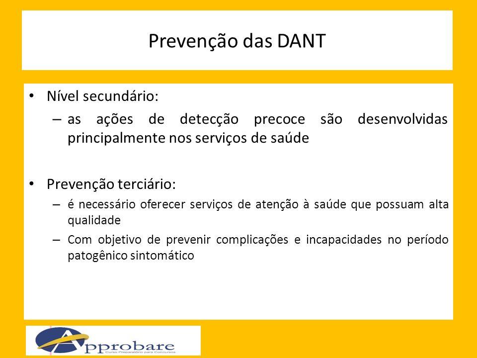 Prevenção das DANT Nível secundário: – as ações de detecção precoce são desenvolvidas principalmente nos serviços de saúde Prevenção terciário: – é ne