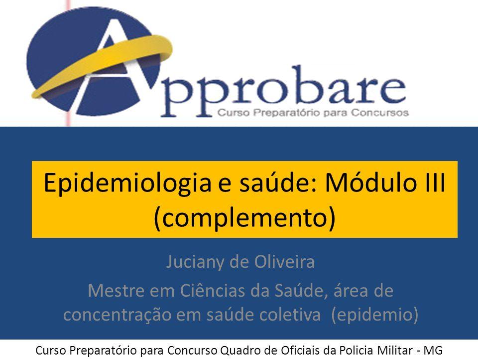 Epidemiologia e saúde: Módulo III (complemento) Juciany de Oliveira Mestre em Ciências da Saúde, área de concentração em saúde coletiva (epidemio) Cur