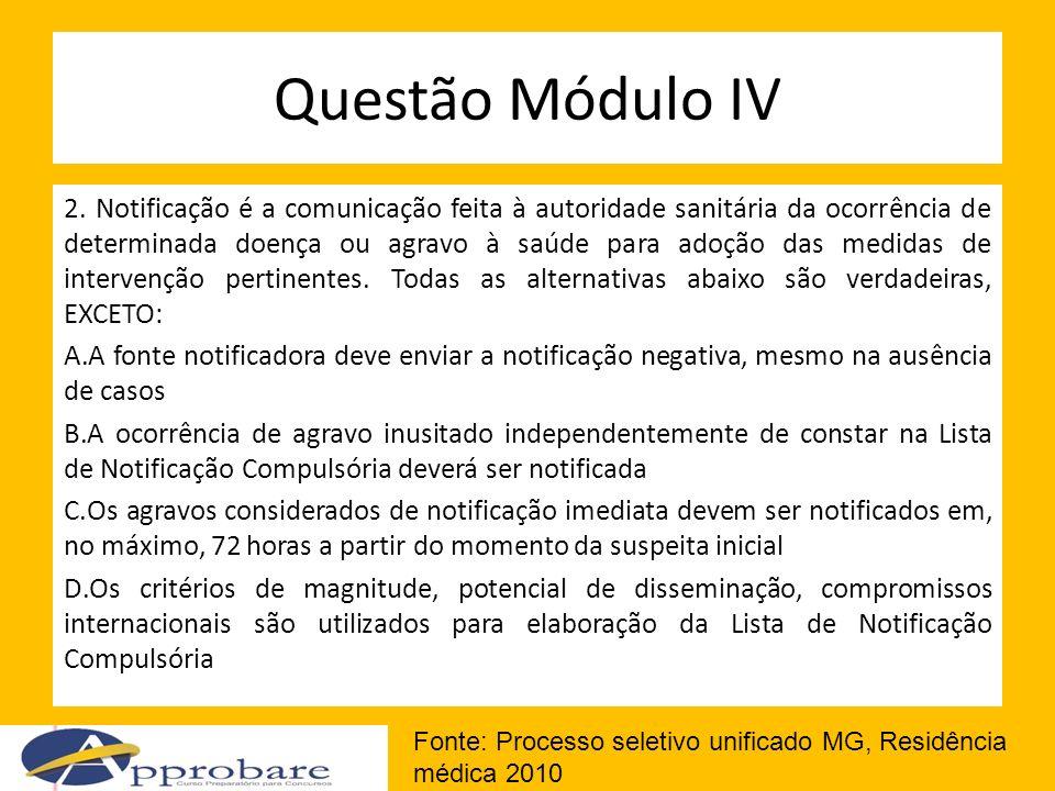 Questão Módulo IV 2. Notificação é a comunicação feita à autoridade sanitária da ocorrência de determinada doença ou agravo à saúde para adoção das me