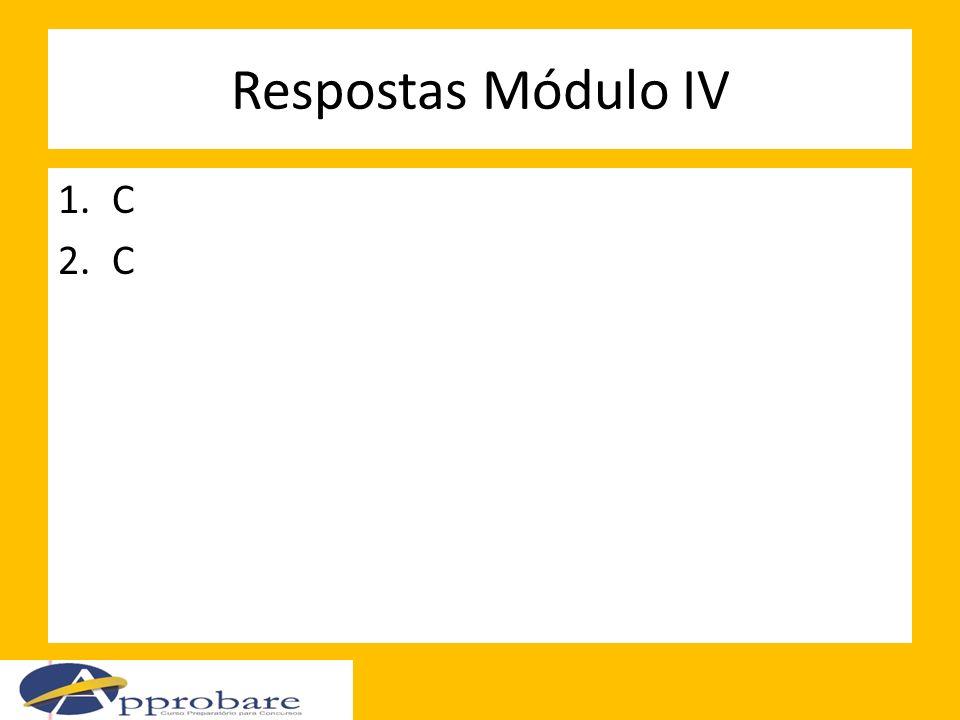 Respostas Módulo IV 1.C 2.C