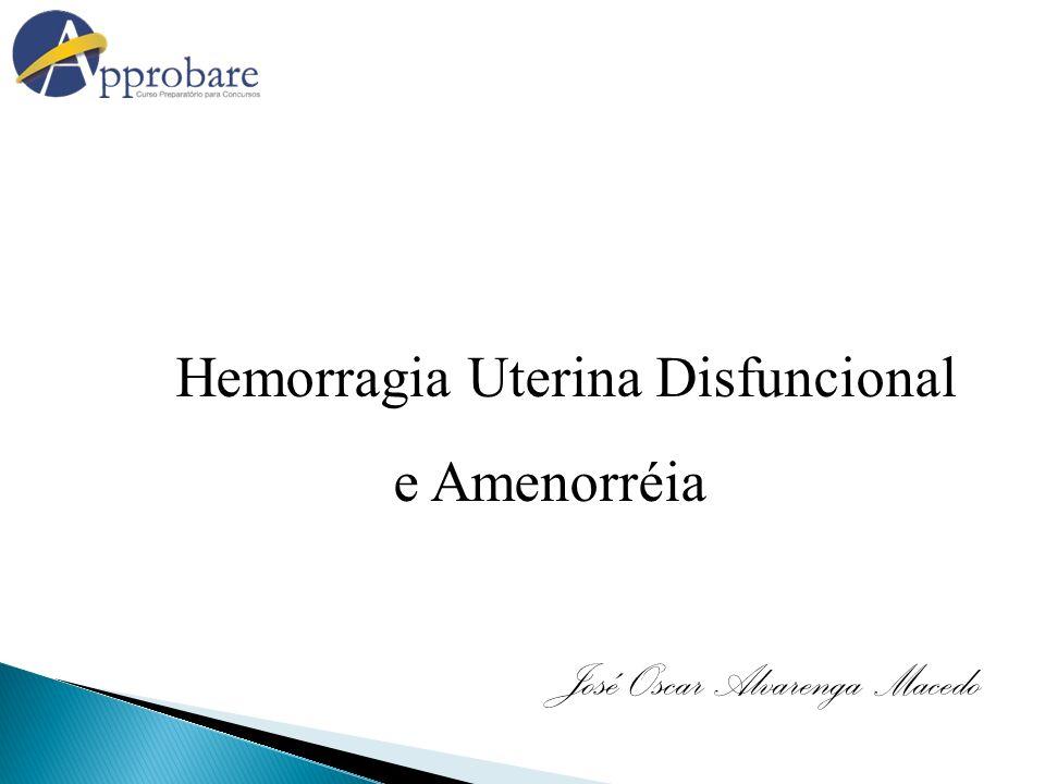 Hemorragia Uterina Disfuncional e Amenorréia José Oscar Alvarenga Macedo