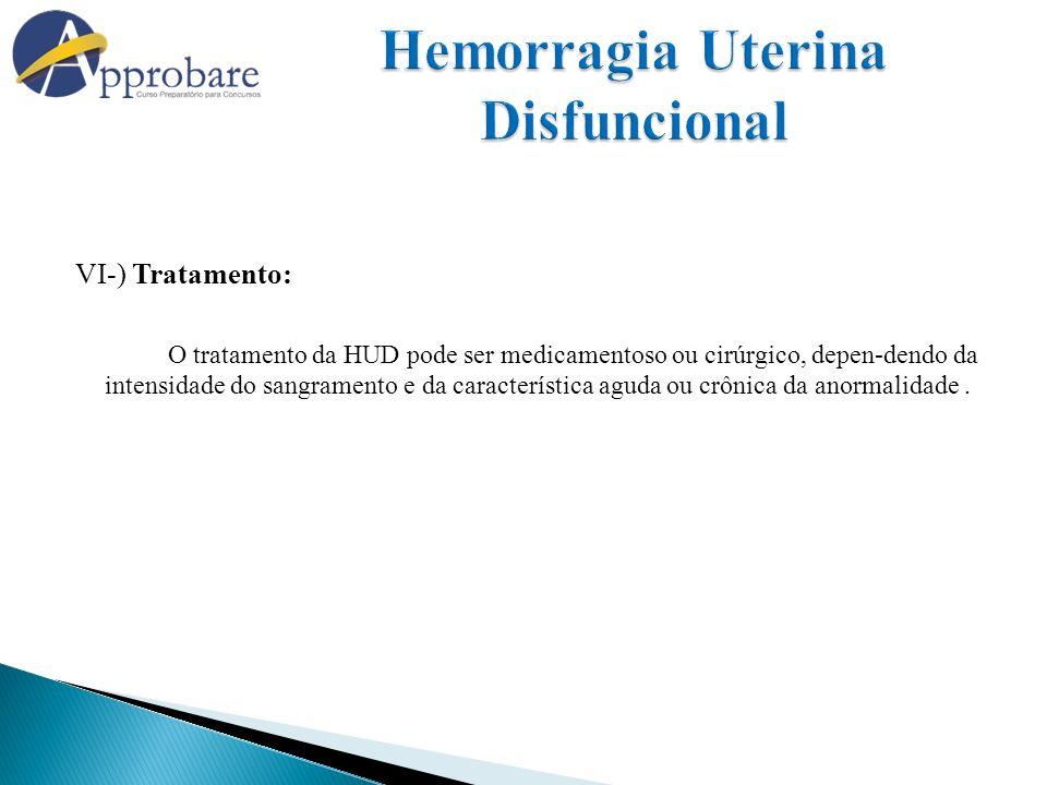 VI-) Tratamento: O tratamento da HUD pode ser medicamentoso ou cirúrgico, depen-dendo da intensidade do sangramento e da característica aguda ou crôni