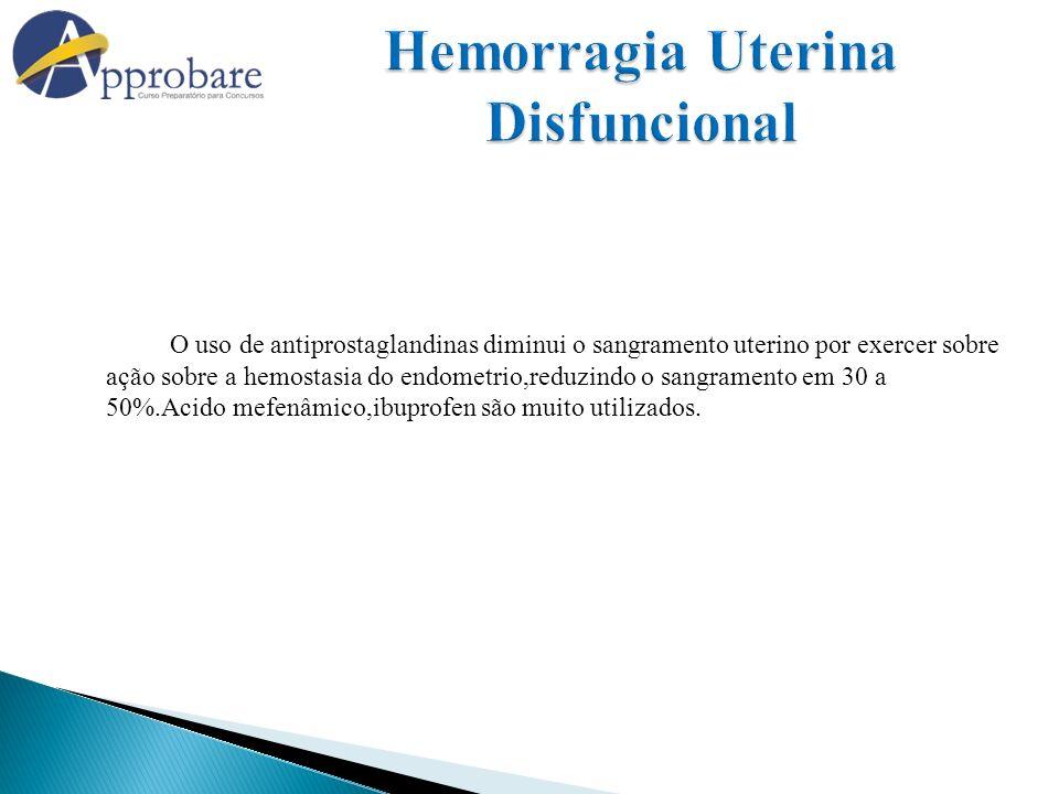 O uso de antiprostaglandinas diminui o sangramento uterino por exercer sobre ação sobre a hemostasia do endometrio,reduzindo o sangramento em 30 a 50%