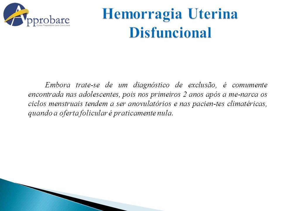 Embora trate-se de um diagnóstico de exclusão, é comumente encontrada nas adolescentes, pois nos primeiros 2 anos após a me-narca os ciclos menstruais