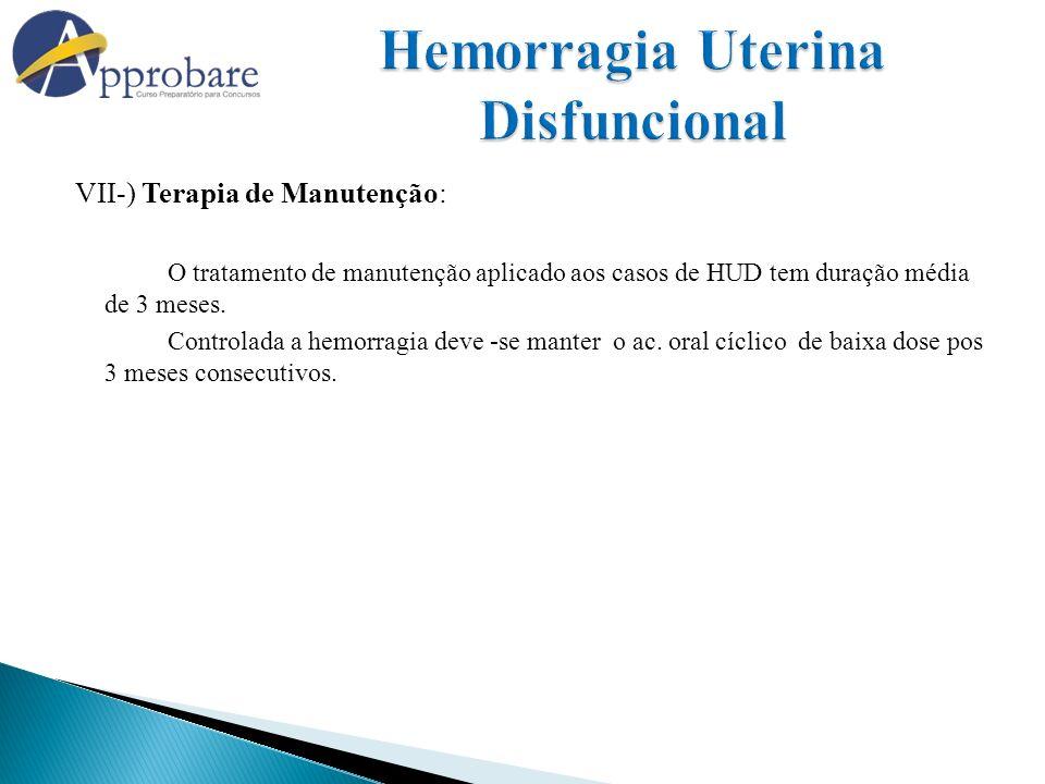 VII-) Terapia de Manutenção: O tratamento de manutenção aplicado aos casos de HUD tem duração média de 3 meses. Controlada a hemorragia deve -se mante