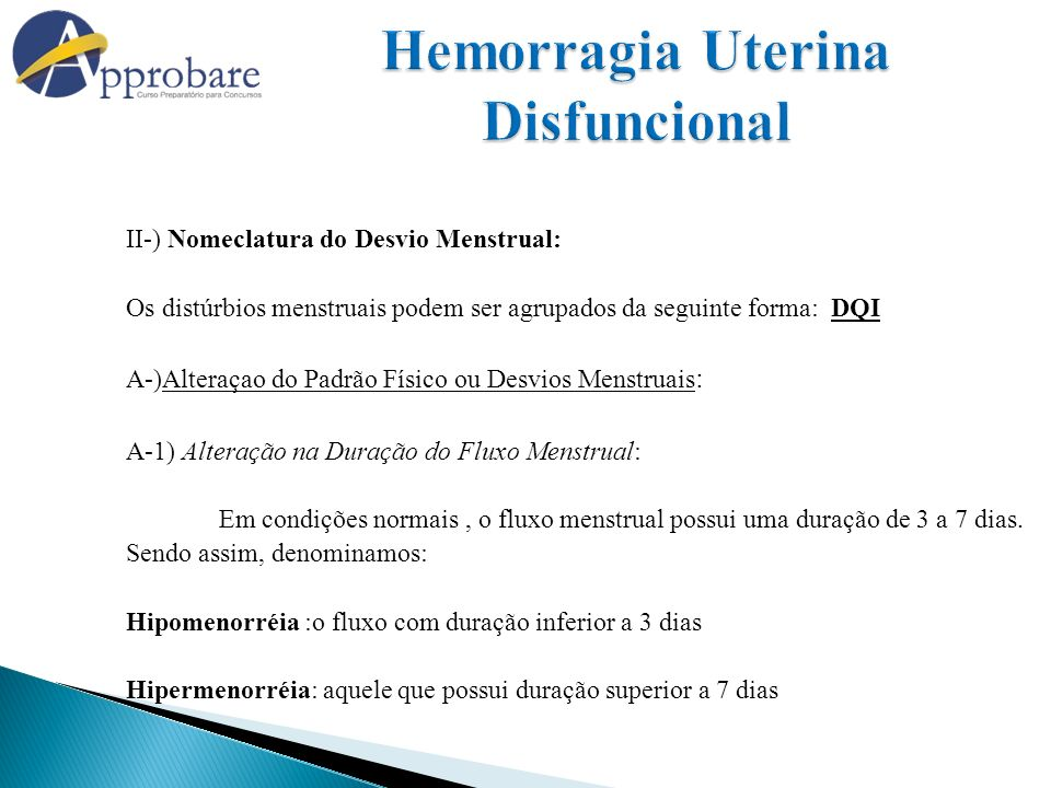 II-) Nomeclatura do Desvio Menstrual: Os distúrbios menstruais podem ser agrupados da seguinte forma: DQI A-)Alteraçao do Padrão Físico ou Desvios Men