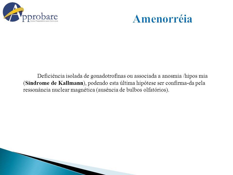 Deficiência isolada de gonadotrofinas ou associada a anosmia /hipos mia (Síndrome de Kallmann), podendo esta última hipótese ser confirma-da pela ress