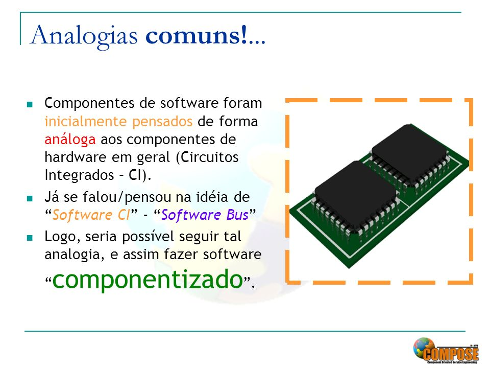 Vantagens do uso de componentes.Produzir software do zero é custoso.