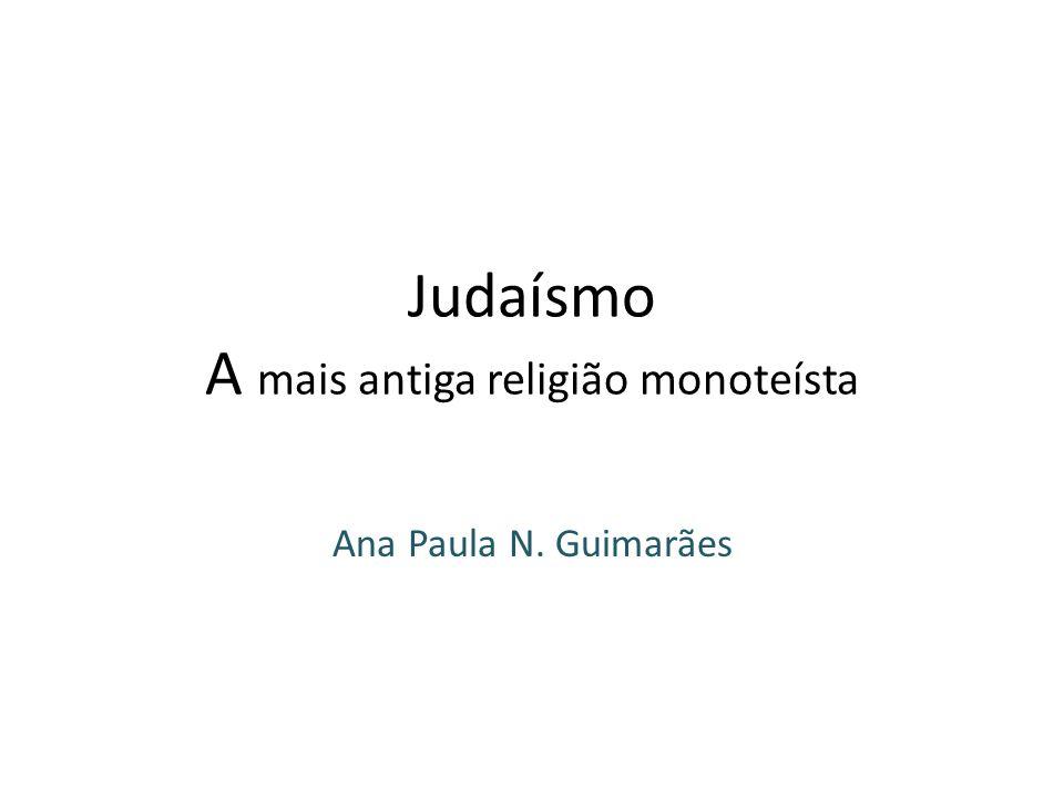 Judaísmo A mais antiga religião monoteísta Ana Paula N. Guimarães