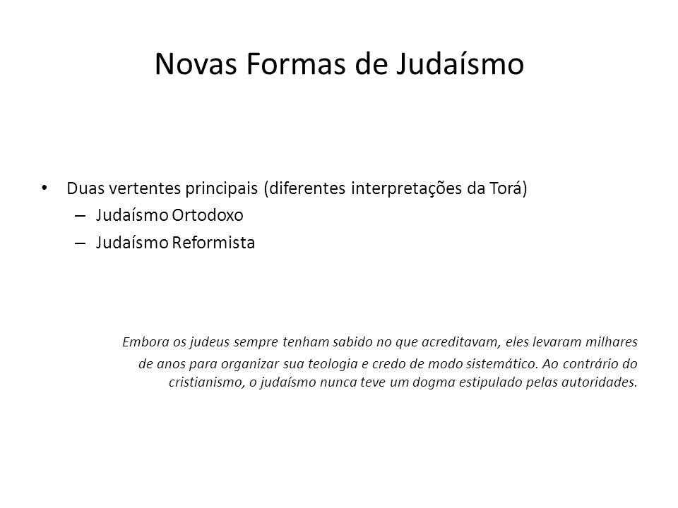 Novas Formas de Judaísmo Duas vertentes principais (diferentes interpretações da Torá) – Judaísmo Ortodoxo – Judaísmo Reformista Embora os judeus semp