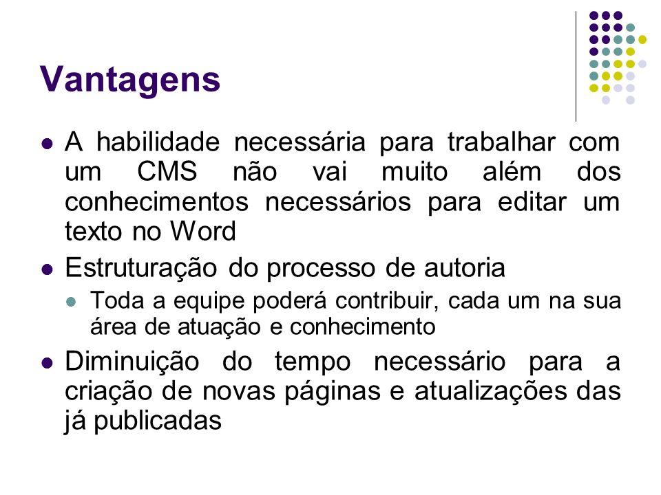 Vantagens A habilidade necessária para trabalhar com um CMS não vai muito além dos conhecimentos necessários para editar um texto no Word Estruturação