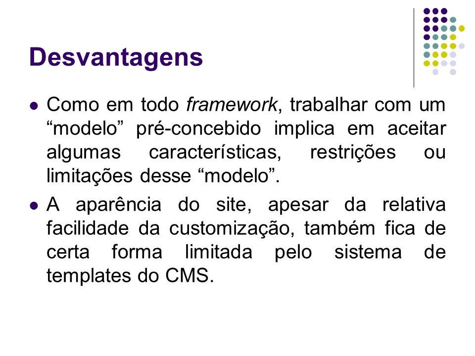 Desvantagens Como em todo framework, trabalhar com um modelo pré-concebido implica em aceitar algumas características, restrições ou limitações desse