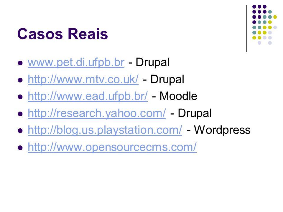 Casos Reais www.pet.di.ufpb.br - Drupal www.pet.di.ufpb.br http://www.mtv.co.uk/ - Drupal http://www.mtv.co.uk/ http://www.ead.ufpb.br/ - Moodle http: