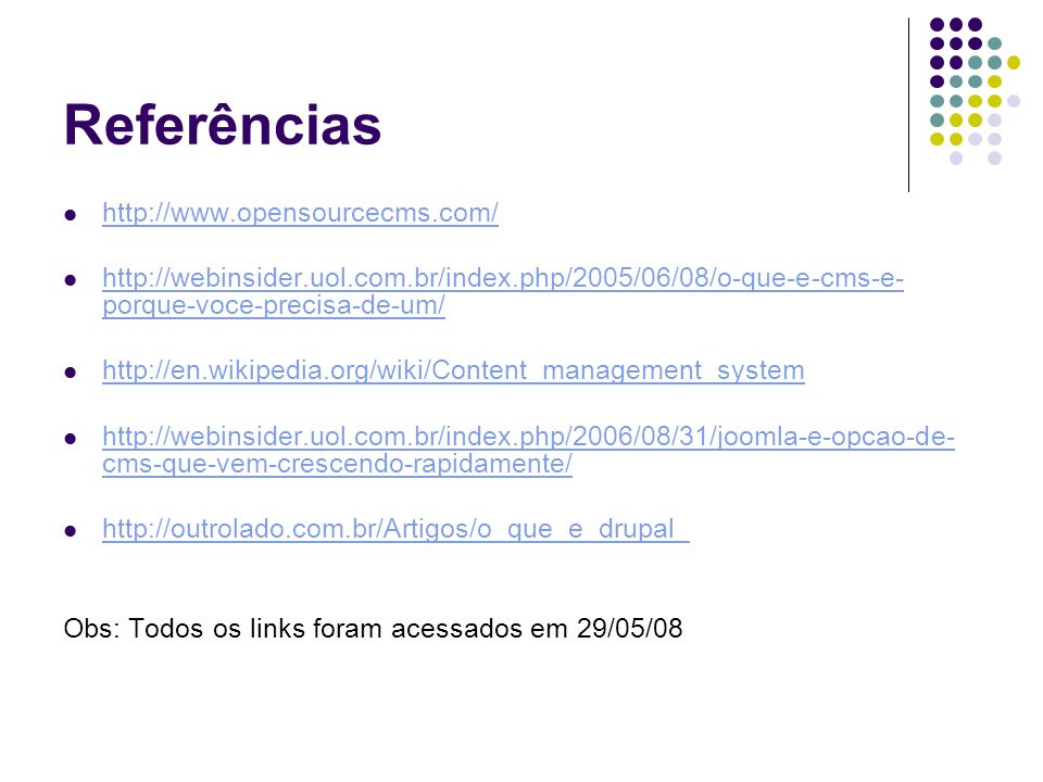 Referências http://www.opensourcecms.com/ http://webinsider.uol.com.br/index.php/2005/06/08/o-que-e-cms-e- porque-voce-precisa-de-um/ http://webinside