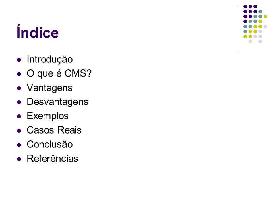 Índice Introdução O que é CMS? Vantagens Desvantagens Exemplos Casos Reais Conclusão Referências