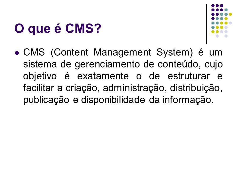 O que é CMS? CMS (Content Management System) é um sistema de gerenciamento de conteúdo, cujo objetivo é exatamente o de estruturar e facilitar a criaç