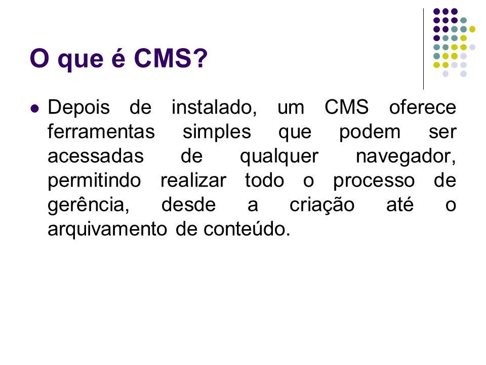 O que é CMS? Depois de instalado, um CMS oferece ferramentas simples que podem ser acessadas de qualquer navegador, permitindo realizar todo o process