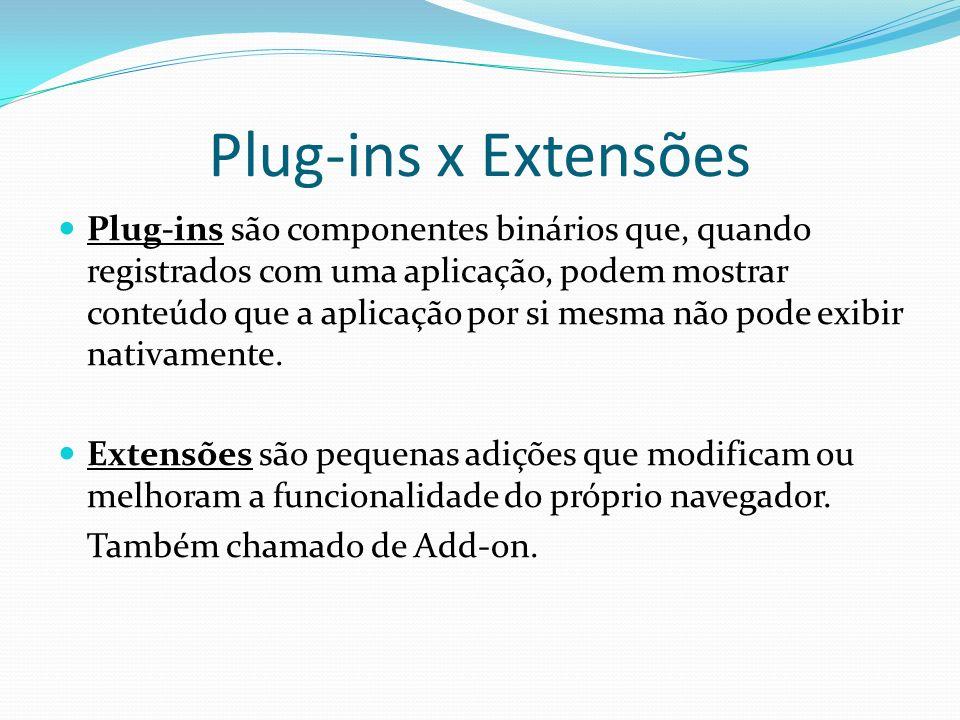 Plug-ins x Extensões Exemplos de Plug-ins: Flash Player Real Player Adobe Acrobat Java Applet Exemplos de Extensões: Barra de Ferramentas do Google Barra de Ferramentas do Yahoo Delicious Bookmarks