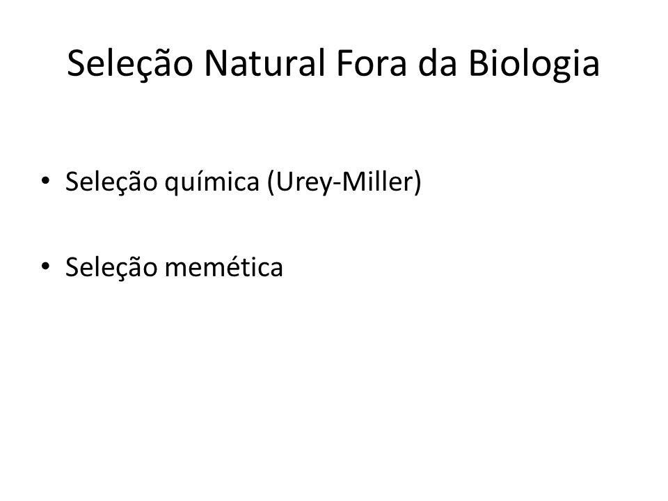 Seleção Natural Fora da Biologia Seleção química (Urey-Miller) Seleção memética