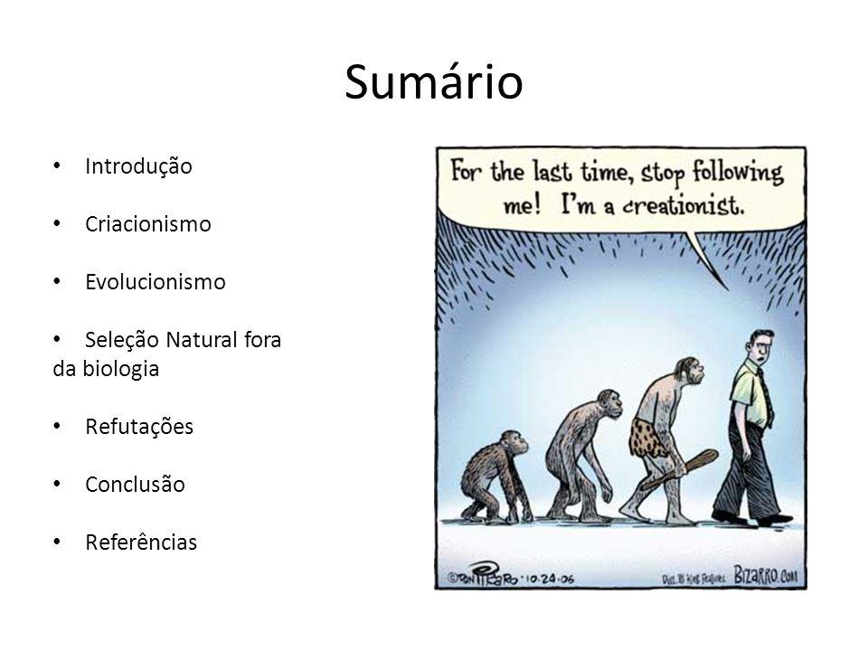 Sumário Introdução Criacionismo Evolucionismo Seleção Natural fora da biologia Refutações Conclusão Referências
