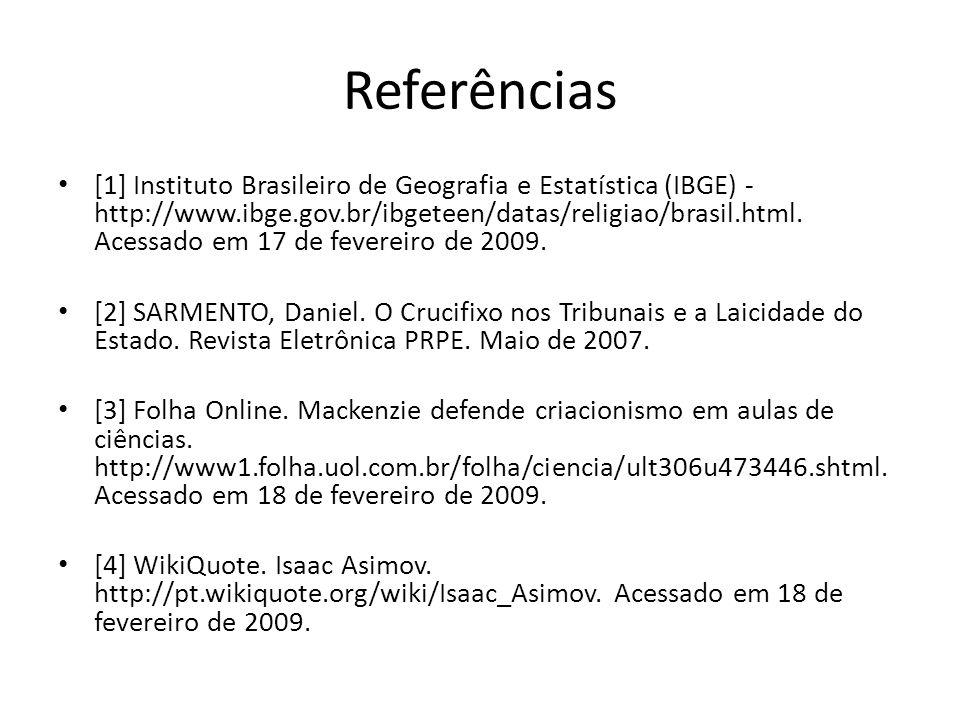 Referências [1] Instituto Brasileiro de Geografia e Estatística (IBGE) - http://www.ibge.gov.br/ibgeteen/datas/religiao/brasil.html. Acessado em 17 de