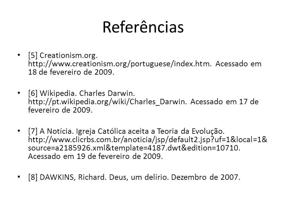 Referências [5] Creationism.org. http://www.creationism.org/portuguese/index.htm. Acessado em 18 de fevereiro de 2009. [6] Wikipedia. Charles Darwin.