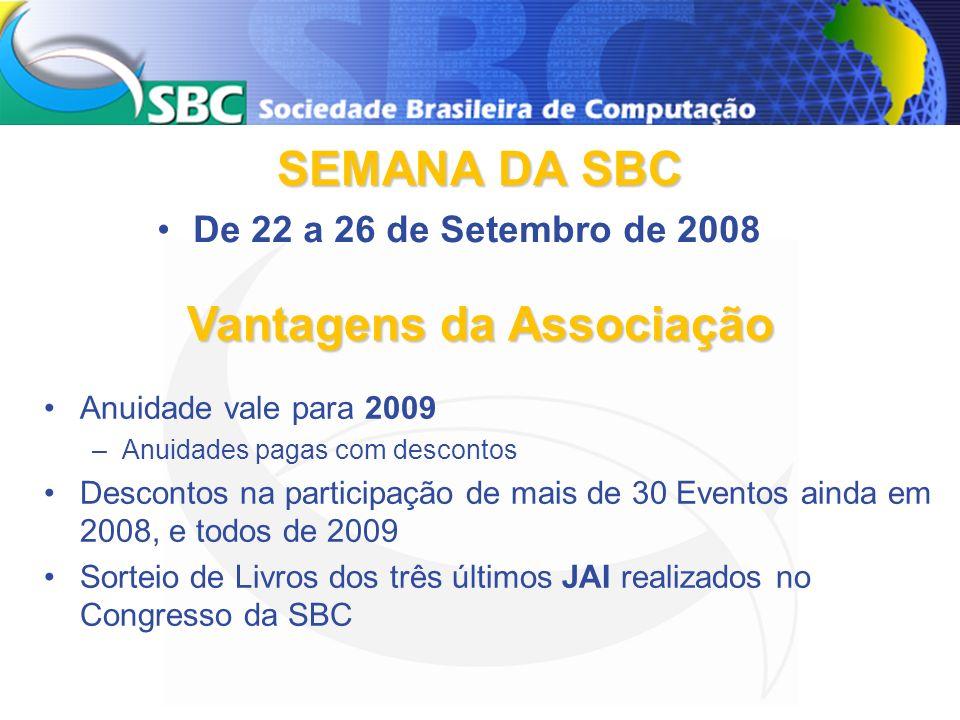SEMANA DA SBC Anuidade vale para 2009 –Anuidades pagas com descontos Descontos na participação de mais de 30 Eventos ainda em 2008, e todos de 2009 So