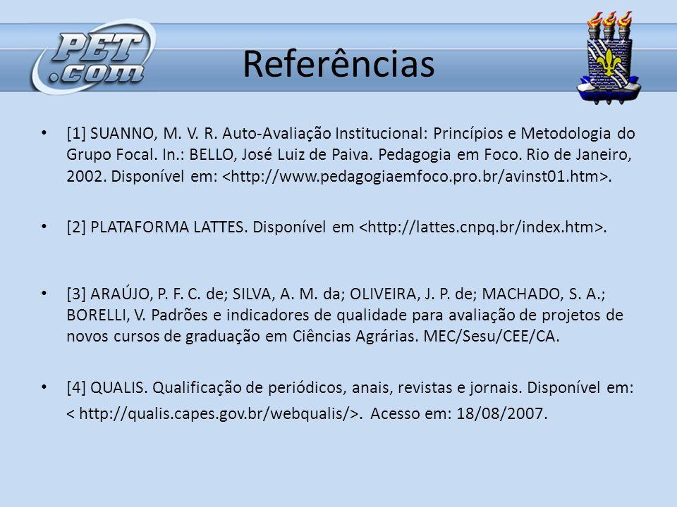 Referências [1] SUANNO, M. V. R. Auto-Avaliação Institucional: Princípios e Metodologia do Grupo Focal. In.: BELLO, José Luiz de Paiva. Pedagogia em F