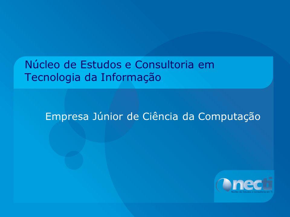 Núcleo de Estudos e Consultoria em Tecnologia da Informação Empresa Júnior de Ciência da Computação