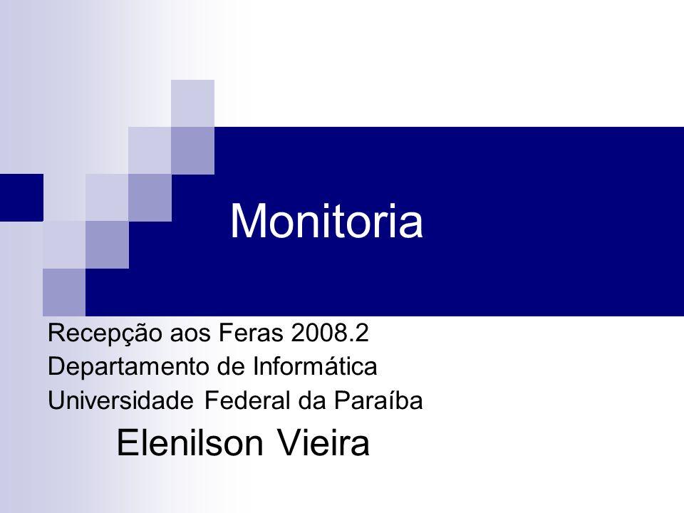 Monitoria Recepção aos Feras 2008.2 Departamento de Informática Universidade Federal da Paraíba Elenilson Vieira