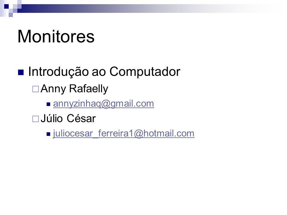Monitores Introdução à Programação Elenilson Vieira elenilsonvieira@gmail.com Noelle dos Anjos noelledosanjos@gmail.com José Raphael jose.raphael.marques@gmail.com Marcelo Passos marcello_passos90@hotmail.com