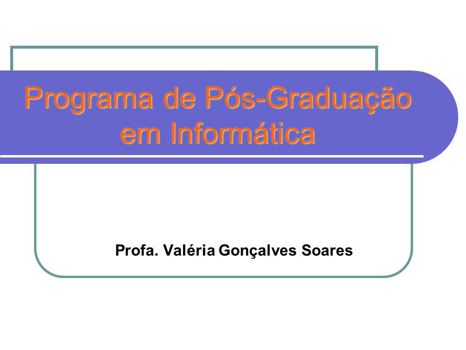 Programa de Pós-Graduação em Informática Profa. Valéria Gonçalves Soares
