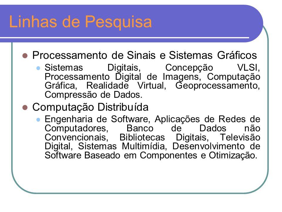 Linhas de Pesquisa Processamento de Sinais e Sistemas Gráficos Sistemas Digitais, Concepção VLSI, Processamento Digital de Imagens, Computação Gráfica, Realidade Virtual, Geoprocessamento, Compressão de Dados.