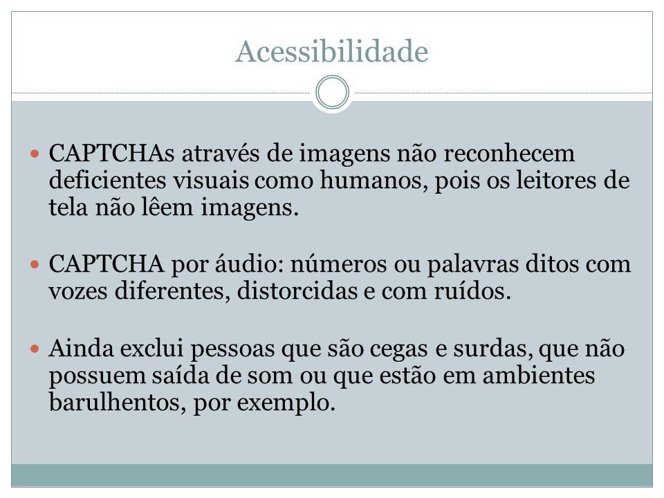 Acessibilidade CAPTCHAs através de imagens não reconhecem deficientes visuais como humanos, pois os leitores de tela não lêem imagens. CAPTCHA por áud