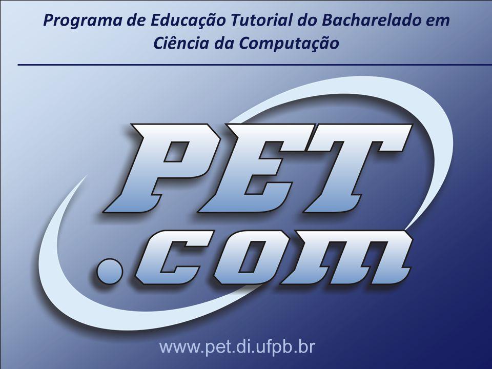 Programa de Educação Tutorial do Bacharelado em Ciência da Computação www.pet.di.ufpb.br