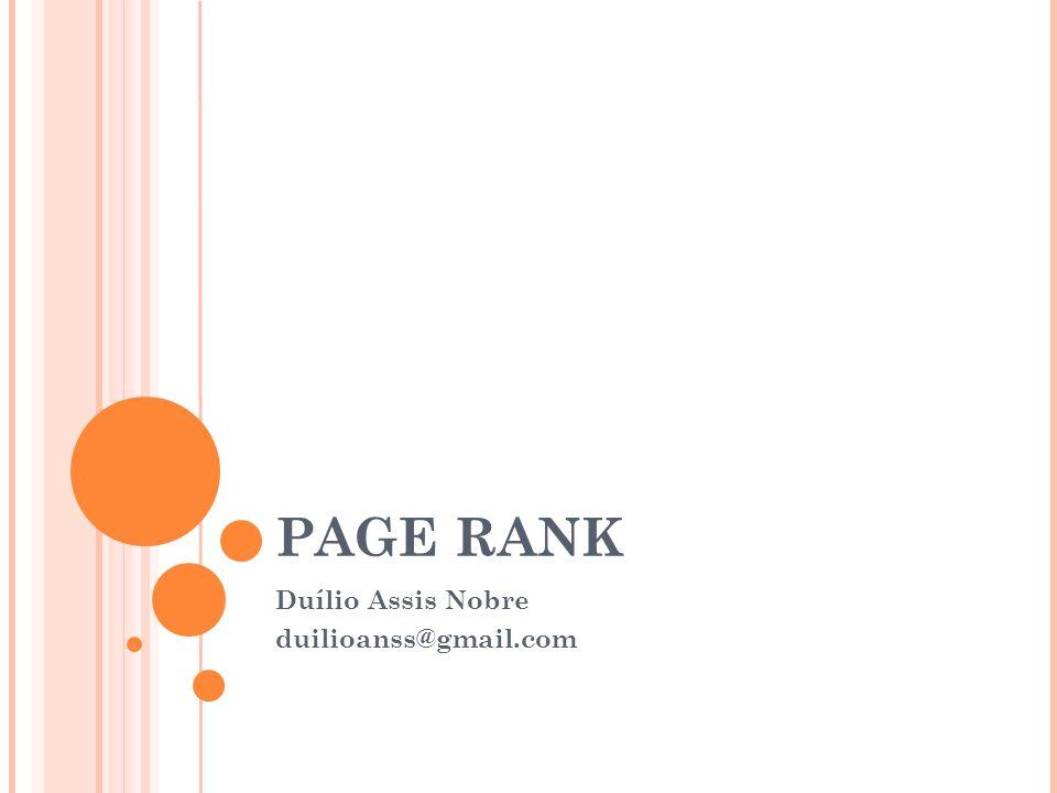 PAGE RANK Duílio Assis Nobre duilioanss@gmail.com